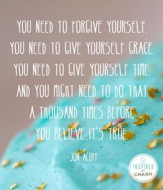 You Need To Forgive Yourself. You need to give yourself Grace. You need to give yourself Time. And you might need to do that A thousand times before You believe its TRUE.  Many who are recovering from substance abuse issues find that to remain sober immediately following treatment they must immerse themselves in a sober living environment.