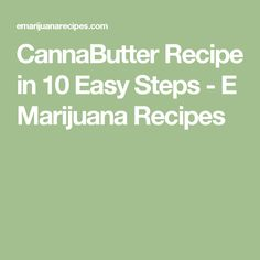 CannaButter Recipe in 10 Easy Steps - E Marijuana Recipes