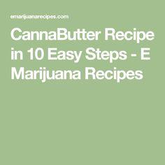 CannaButter Recipe in 10 Easy Steps - E Marijuana Recipes