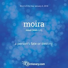 Com'S word of the day - moira - (among ancient greeks) a person's fate or destiny. The Words, Fancy Words, Weird Words, Words To Use, Pretty Words, Beautiful Words, Best Words, Unusual Words, Unique Words
