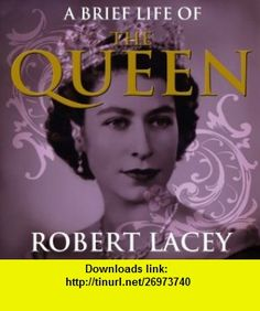 A Brief Life of the Queen Audible Audio Edition Robert Lacey, Charlotte Strevens ,   ,  , ASIN: B008452POW , tutorials , pdf , ebook , torrent , downloads , rapidshare , filesonic , hotfile , megaupload , fileserve