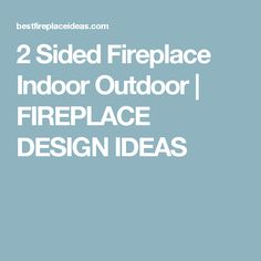 2 Sided Fireplace Indoor Outdoor | FIREPLACE DESIGN IDEAS