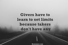 awesome Inspirational life Quotes About life Givers Have to Learn, Takers Don't