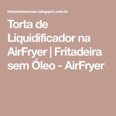 Torta de Liquidificador na AirFryer | Fritadeira sem Óleo - AirFryer