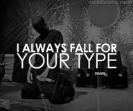i always fall for your type </3