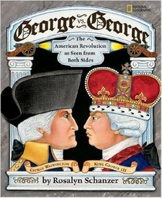 George vs. George: The American Revolution As Seen from Both Sides: Rosalyn Schanzer: 9781426300424: Amazon.com: Books