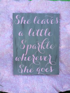She leaves a Sparkle Quote by LilyamongThistles on Etsy, $50.00  sooo cute for a little girl's room!