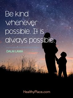 Positive Quote: Be kind whenever possible. It is always possible - Dalai Lama. www.HealthyPlace.com