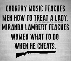 Country music teaches men how to treat a lady. Miranda Lambert teaches women what to do when he cheats #country #mirandalambert #countrygirl