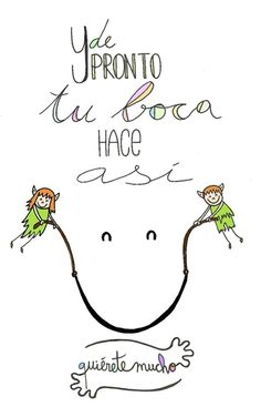 Láminas Positivas de QuiéreteMucho: Y de pronto tu boca hace así :)