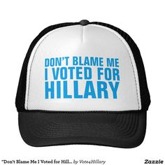 """Don't Blame Me I Voted for Hillary"" Trucker Hat. Protest ""President Trump"", ""Not My President"" ""Trump Sucks"""