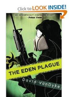 Now in paperback! THE EDEN PLAGUE by David VanDyke - military, scifi, apocalyptic, thriller.