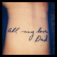 """My new tattoo on inner wrist, its my dads actual writing, and its how he always signed his cards to me """"All my love, Dad"""" I love & miss you Dad so much!! xoxo Photo by annligue"""