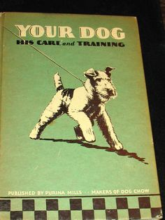 First Edition Book 1937 Entitled Your Dog His Care and Training Published by Purina Mills Drawing on terrier on cover.