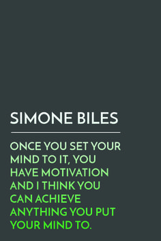 Olympian Simone Biles shares some motivating words that prove anything is possible.