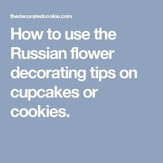 How to use the Russian flower decorating tips on cupcakes or cookies.