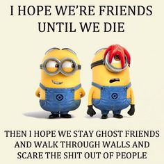 Friends till the end. Funny minions always make me laugh. Minions Love, My Minion, Minions Friends, Minion Jokes, Minions Quotes, Funny Minion, Minion Sayings, Groucho Marx, My Guy