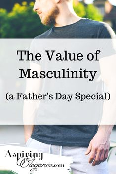 The Value of Masculinity – Aspiring Elegance The Value, Father's Day Specials, Men's Day, Appreciation Post, Us Man, Femininity, Fathers Day, Gentleman