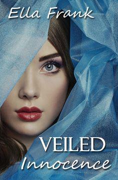 Veiled Innocence | Ella Frank | March 2014 | https://www.goodreads.com/book/show/18135913-veiled-innocence | #romance