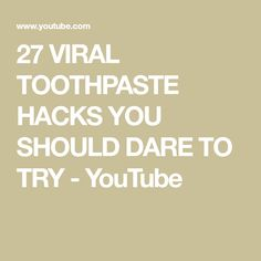 27 VIRAL TOOTHPASTE HACKS YOU SHOULD DARE TO TRY - YouTube