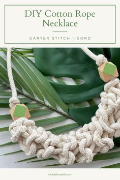 Use Garter Stitch i-Cord and Cotton Rope to make this Palm Beach-chic necklace! Rope Jewelry, Rope Necklace, Crochet Necklace, I Cord, V Stitch, Circular Needles, Garter Stitch, Cotton Rope, Needle And Thread