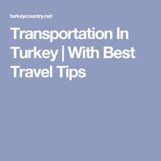 Transportation In Turkey | With Best Travel Tips