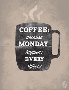 Because monday happens every week