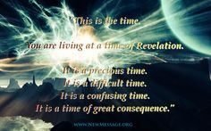 You are living at a time of Revelation..    www.NewMessage.org