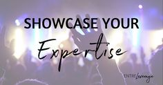 How To Showcase Your Expertise - EntreLeverage Business Launch, Business Tips, Online Business, Self Branding, Social Media Branding, Business Management, Virtual Assistant, Entrepreneur, Campaign