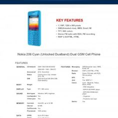 KEY FEATURES • 3 MP, 1280 x 960 pixels • SMS(threaded view), MMS, Email, IM • TFT, 56K colors • Stereo FM radio with RDS, FM recording • WAP 0/xHTML, HT. http://slidehot.com/resources/nokia-206-cyan-unlocked-dualband-dual-gsm-cell-phone-brochure-33213.51226/