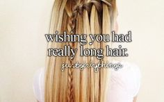 Wishing you had really long hair | just girly things