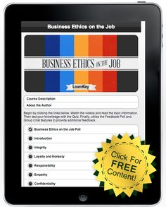 """LearnKey: Business Ethics on the Job. The age-old """"golden rule""""—to treat others the way you would like to be treated—continues to be the cornerstone of ethical behavior. Seven essential business ethics that people should understand include integrity, loyalty, honesty, responsibility, empathy, confidentiality, and respect. Business Ethics on the Job is designed to aid in the understanding of the basic ethics necessary for successful employment."""