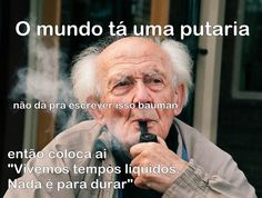 Vivemos tempos líquidos. Nada é para durar - Zygmunt Bauman