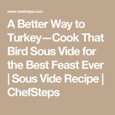 A Better Way to Turkey—Cook That Bird Sous Vide for the Best Feast Ever | Sous Vide Recipe | ChefSteps