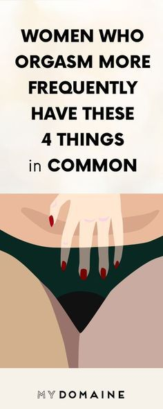 WOMEN WHO ORGASM MORE FREQUENTLY HAVE THESE 4 THINGS IN COMMON