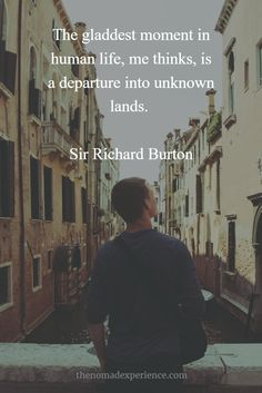 The gladdest moment in human life, me thinks, is a departure into unknown lands. - Sir Richard Burton travel quote