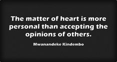The matter of heart is more personal than accepting the opinions... Meaningful Words, Be Yourself Quotes, Me Quotes, Hate