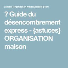 ✿ Guide du désencombrement express - {astuces} ORGANISATION maison