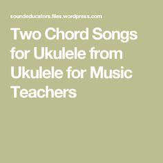 Two Chord Songs for Ukulele from Ukulele for Music Teachers