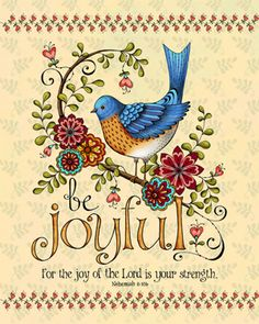 Joyful ~ for the joy of the Lord is your strength. Karla Dornacher