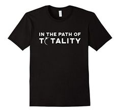 In The Path Of Totality - 2017 Total Solar Eclipse T-shirt Male 3XL Black...