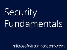 Security Fundamentals (Channel 9) Microsoft Virtual Academy
