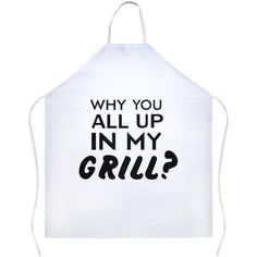 Why You All Up In My Grill? White Apron | Sarcastic Me