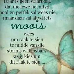 Sien die mooi raak in die lewe. Prayer Verses, Bible Verses Quotes, Faith Quotes, True Quotes, Uplifting Christian Quotes, Positive Quotes For Women, Positive Thoughts, Inspirational Qoutes, Inspiring Quotes