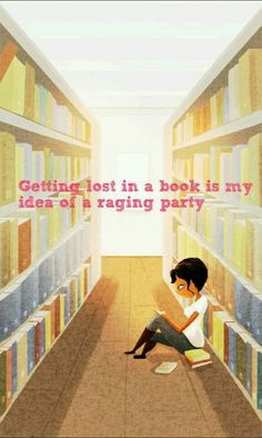 Getting lost in a book is my idea of a raging party.