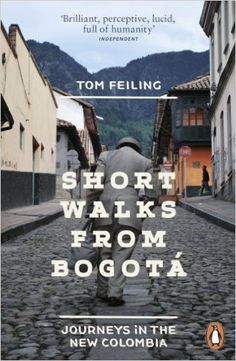 Colombia    Short Walks from Bogotá: Journeys in the new Colombia: Amazon.co.uk: Tom Feiling: 9780241959909: Books