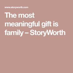 The most meaningful gift is family – StoryWorth