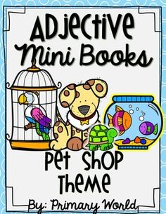 Adjective Mini Books, Pet Shop Theme Common Core Students color the Pet Shop friend, write 2 adjectives that describe it and write a sentence for each adjective Adjective Posters too!