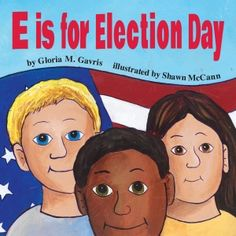 E is for Election Day- An educational, relevant A-Z tour of the American electoral process paired with engaging illustrations. Grades 3-5.