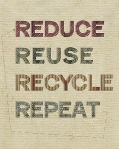 reduce->reuse->recycle->repeat.
